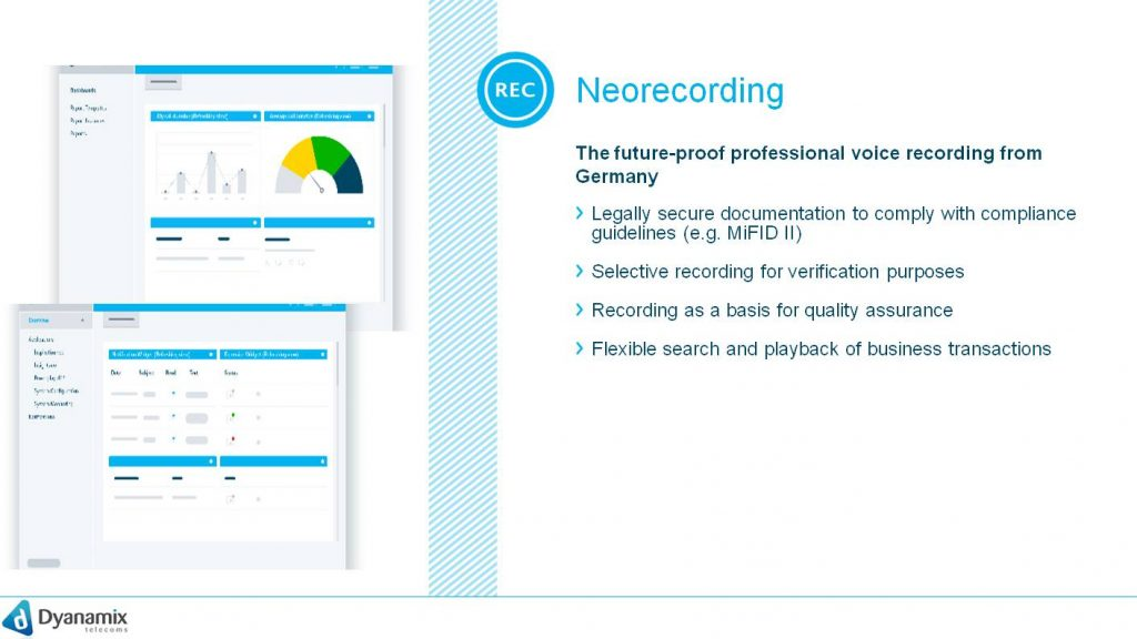 Neorecording  Neorecording software from ASC Technologies is a cloud-based voice recording and analysing solution connected to the NFON cloud telephone system. Neorecording solves your challenges with EU legislation and will revolutionise your customer communication. Size doesn't matter - you'll reduce costs and have room to expand your business. Meets EU legislation requirements including MiFID II Consultant calls encrypted and archived for at least five years Minimizing risks: Avoiding penalties by supervisory authority